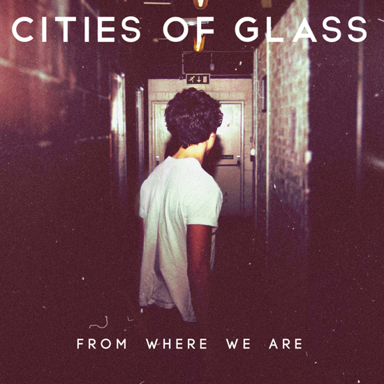 Cities of Glass to release debut EP - From Where We Are