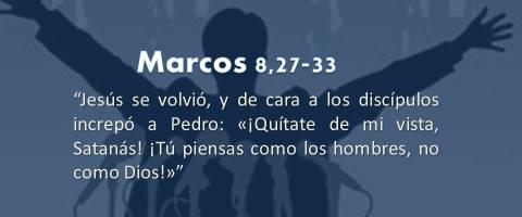 Tú piensas como los hombres – Marcos 8,27-33