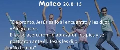 Mateo 28,8-15 – Alégrense