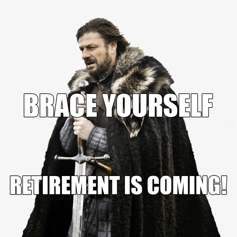 Retirement Is Coming