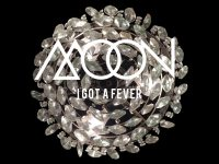 "New Single by MOON: ""I Got a Fever"""
