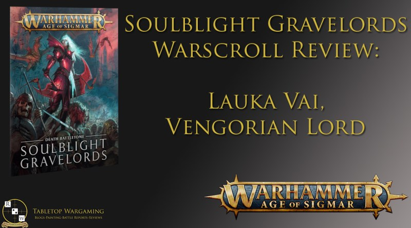 Soulblight Gravelords Warscroll Review: Lauka Vai and Vengorian Lord