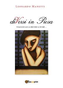 """Leggendo """"DiVersi in Prosa – Viaggio alla ricerca di me…"""", di Leonardo Manetti"""