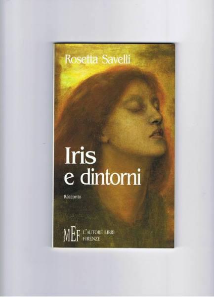 Rosetta Savelli: Iris e dintorni. PREMIO FRANZ KAFKA ITALIA ® V Edizione 2015, Sezione Racconti, Terzo Premio: Recensione di Rita Mascialino.