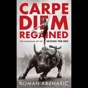 Carpe Diem Regained by Roman Krznaric