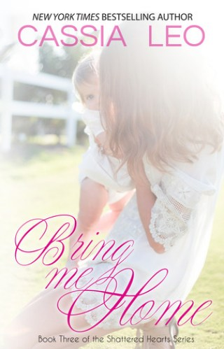 { review } Bring Me Home {Shattered Hearts #3} by Cassia Leo