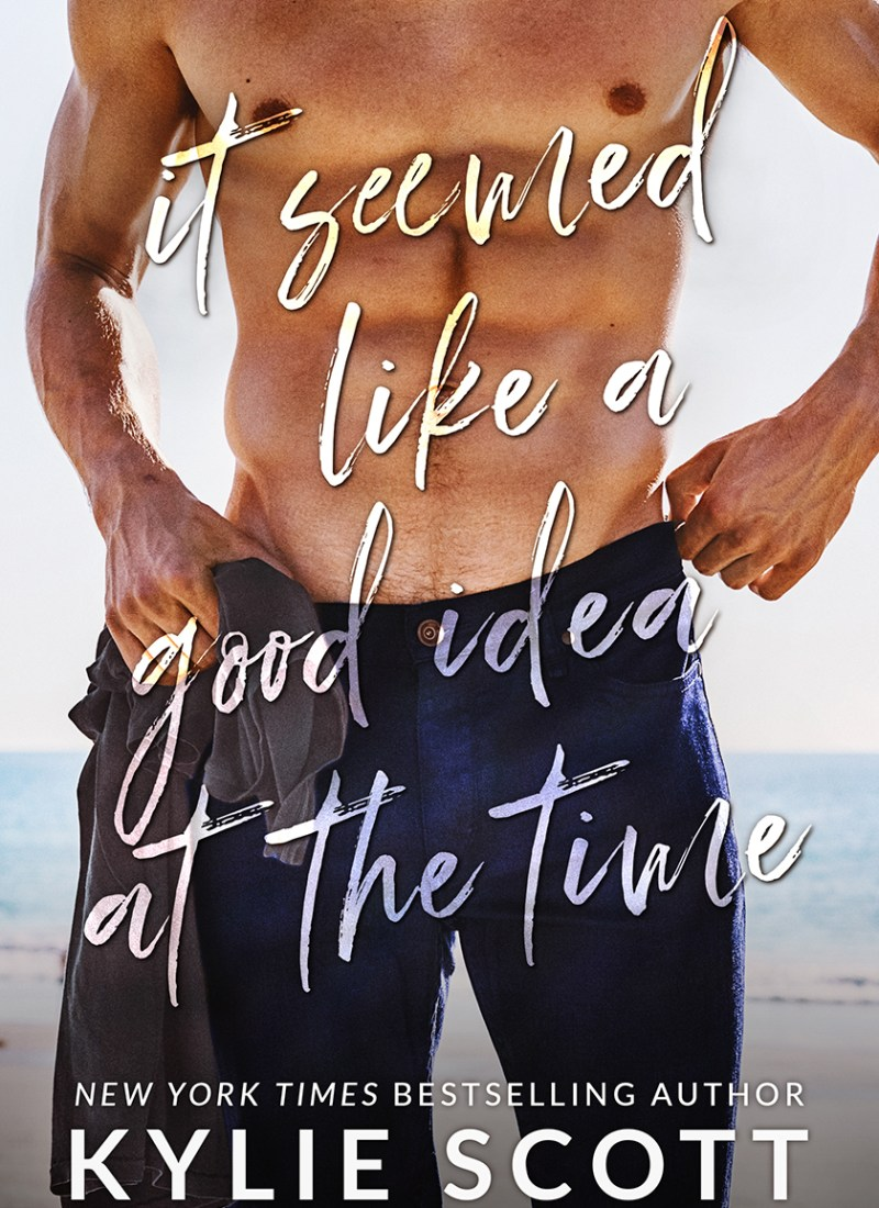 Release & Excerpt | It Seemed Like a Good Idea at the Time by Kylie Scott