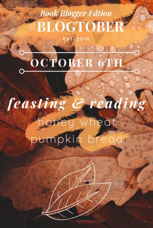 6   #BLOGTOBER   FEASTING & READING : HONEY WHEAT PUMPKIN BREAD