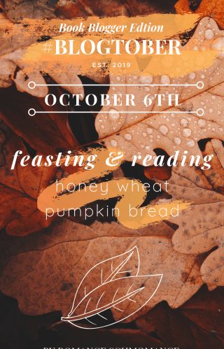 6 | #BLOGTOBER | FEASTING & READING : HONEY WHEAT PUMPKIN BREAD