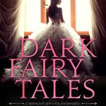 Cover Dark Fairy Tales, a dark romance fairy retelling by various authors