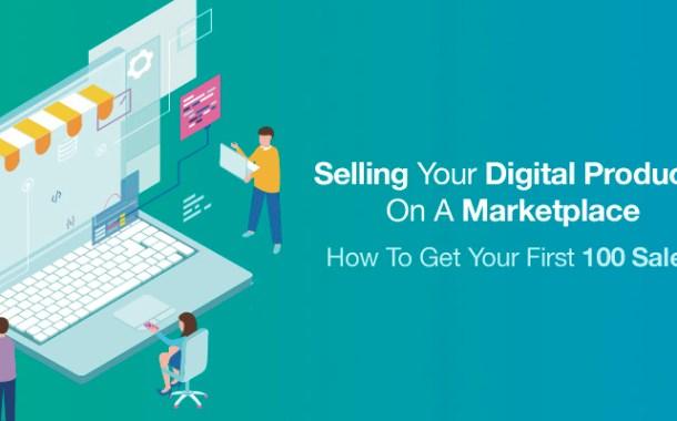 Vendre vos produits numériques sur un marché comment obtenir vos 100 premières ventes