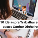10 Idéias para Trabalhar em casa e Ganhar dinheiro usando a internet