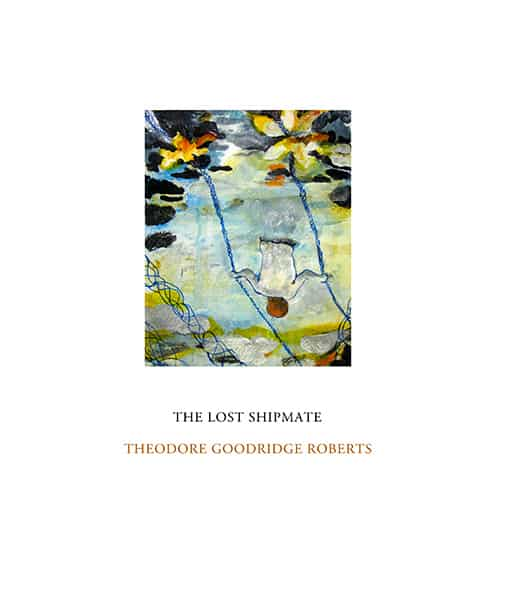 The Lost Shipmate by Theodore Goodridge Roberts