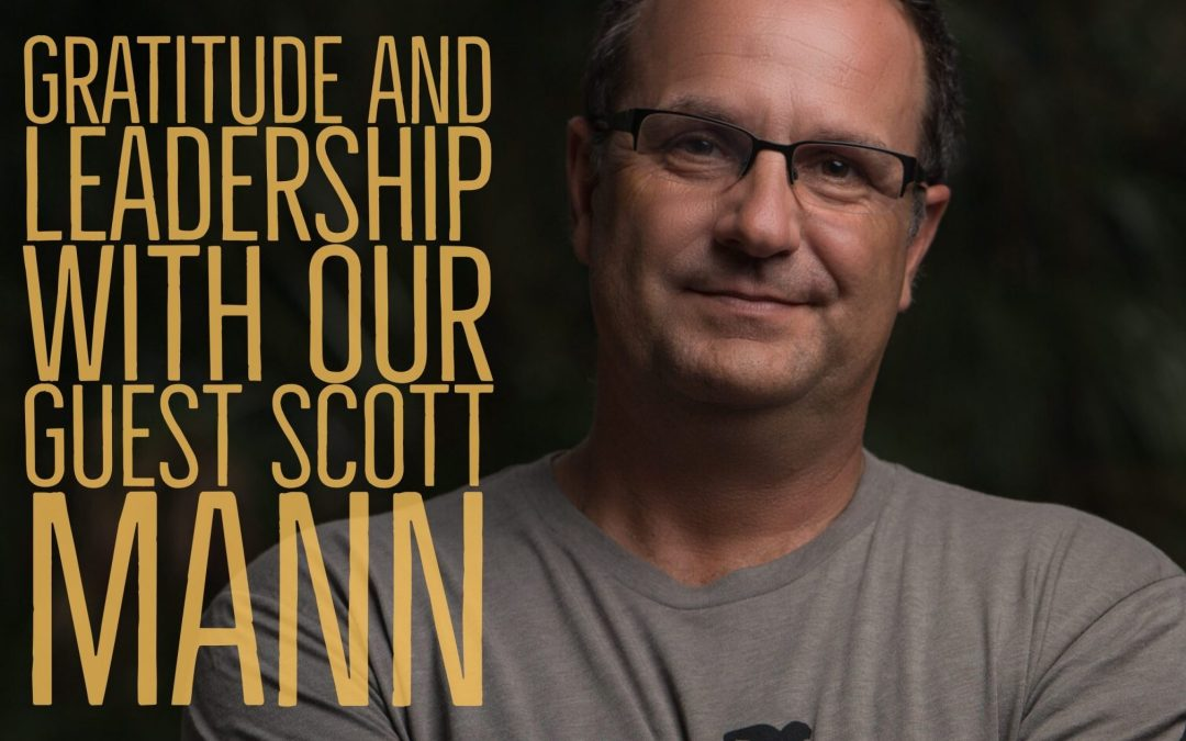 Scott Mann on the Leadership Podcast