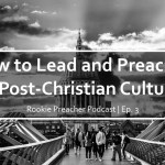 How to Lead and Preach in a Post-Christian Culture