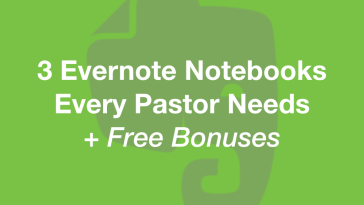 3 Evernote Notebooks Every Pastor Needs + Free Bonuses