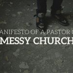 A Manifesto of a Pastor of a Messy Church