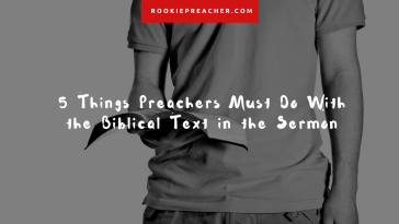 5 Things Preachers Must Do With the Biblical Text in the Sermon