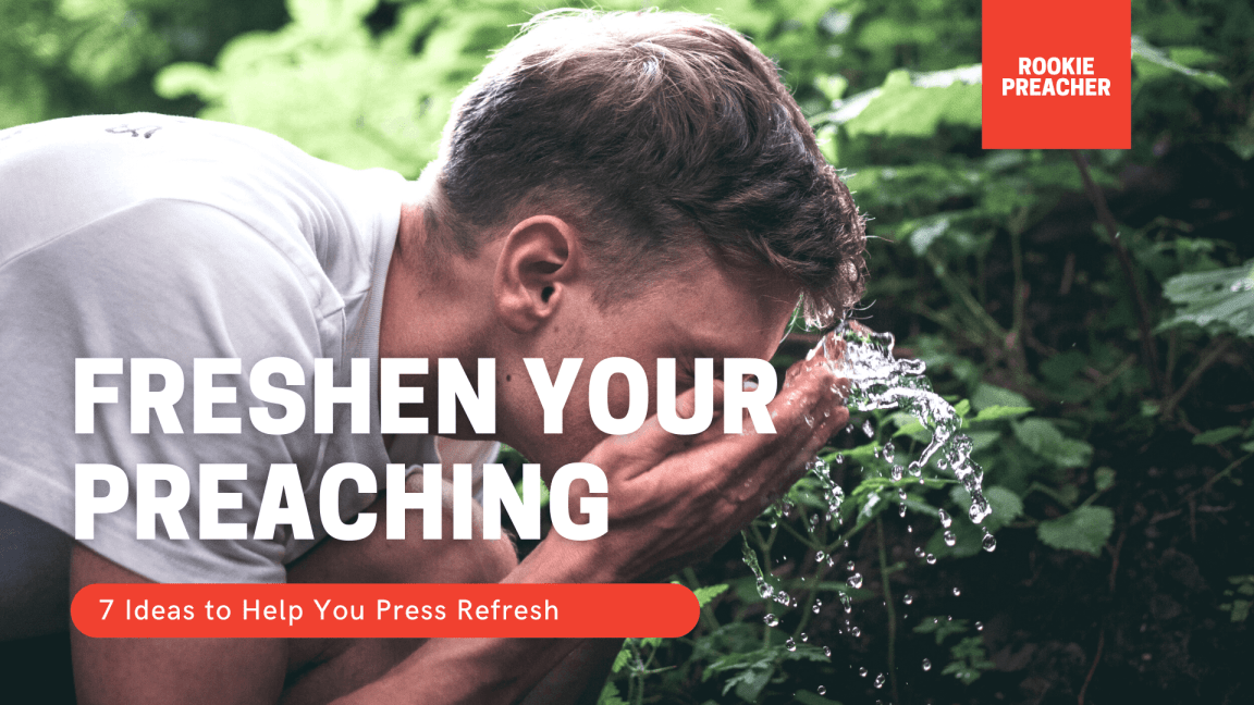 7 Ideas to Freshen Your Preaching