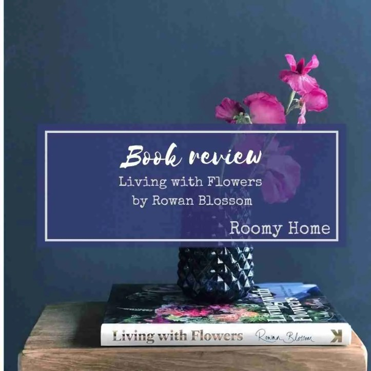 Living with Flowers Rowan Blossom book review Roomy Home UK home floristry tips