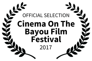 OFFICIAL SELECTION - Cinema On The Bayou Film Festival - 2017
