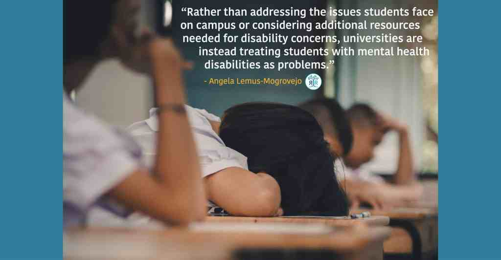 """Quote from Angela Lemus-Mogrovejo: """"Rather than addressing the issues students face on campus or considering additional resources needed for disability concerns, universities are instead treating students with mental health disabilities as problems."""" Four students sit at desks, one rests their head on their desk and the others rest their heads in their hands."""
