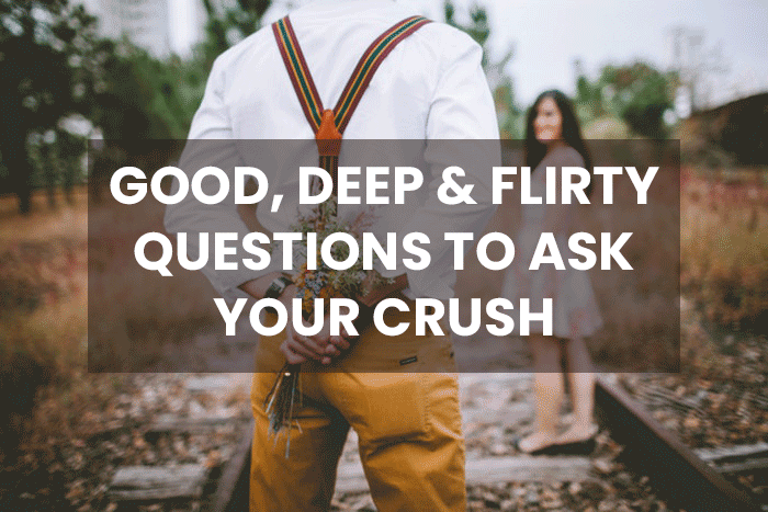 good deep flity questions to ask your crush