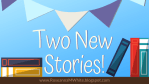 Two New Stories!