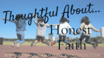 Thoughtful About . . . Honest Faith
