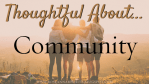 Thoughtful About . . . Community