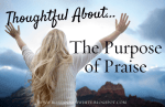 Thoughtful About . . . the Purpose of Praise