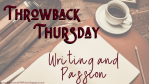 Throwback Thursday - Writing and Passion