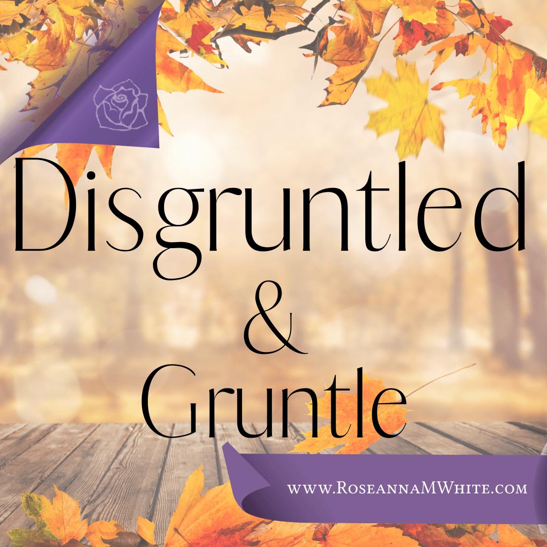 Word of the Week – Disgruntled + Gruntle
