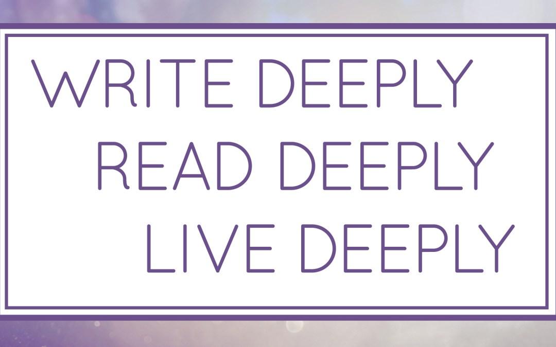 Write Deeply, Read Deeply, Live Deeply (Workshop)