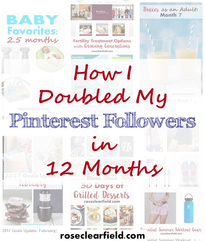How I Doubled My Pinterest Followers in 12 Months | http://www.roseclearfield.com