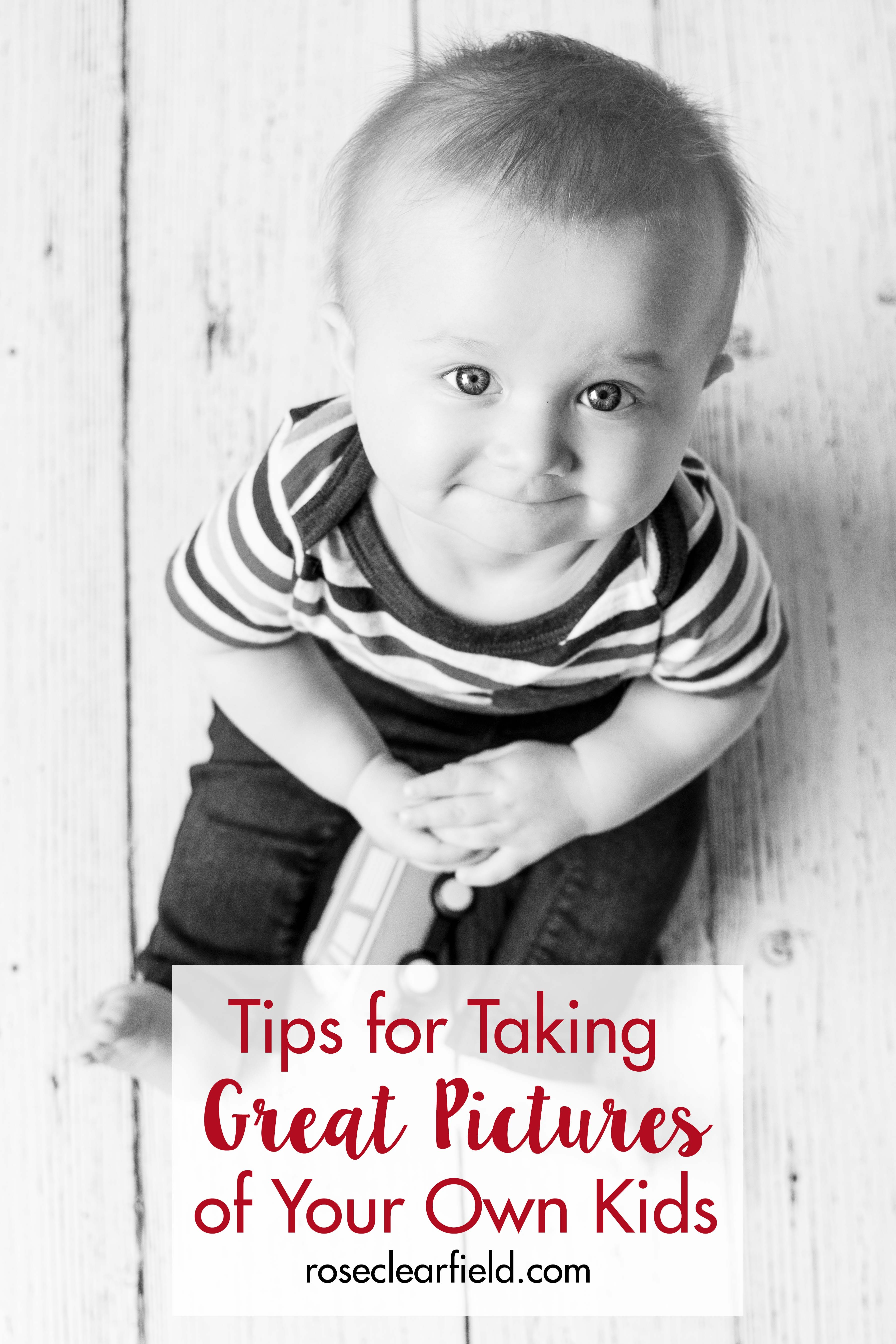 Tips for Taking Great Pictures of Your Own Kids | http://www.roseclearfield.com