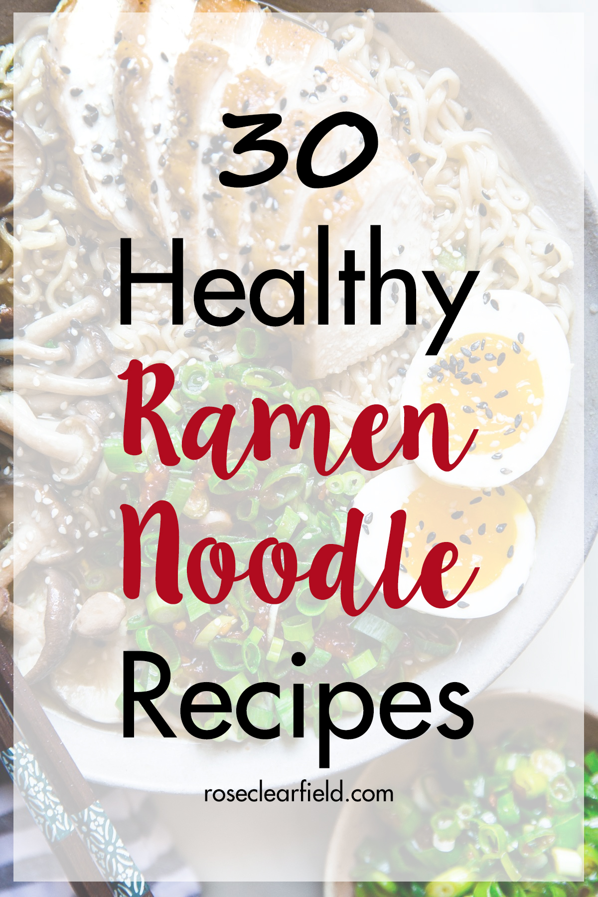 30 Healthy Ramen Noodle Recipes | https://www.roseclearfield.com