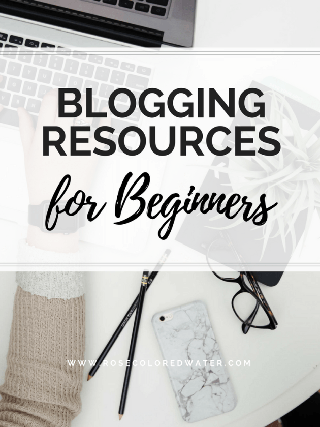 Helpful blogging resources for beginners | Rose Colored Water #blogging #beginner #resources