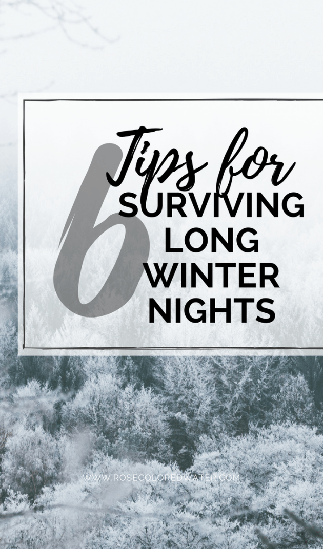 6 Tips for Surviving Long Winter Nights | Rose Colored Water #advice #winter #success