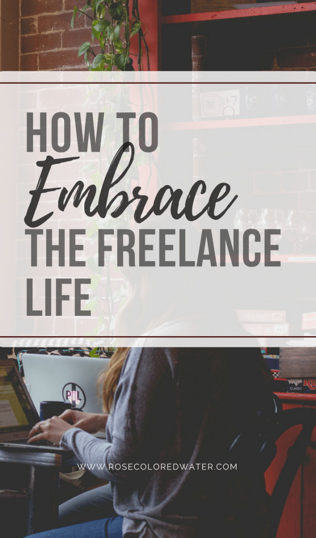 How to Embrace the #freelance life. | Rose Colored Water #sidehustle