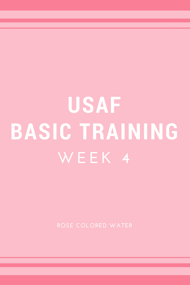 Air Force Basic Training: Week 4   Rose Colored Water