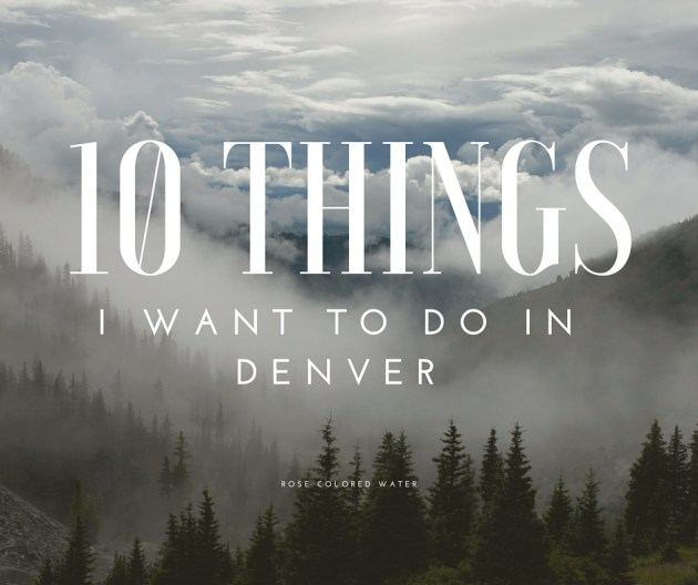 10 Things I Want to Do in Denver