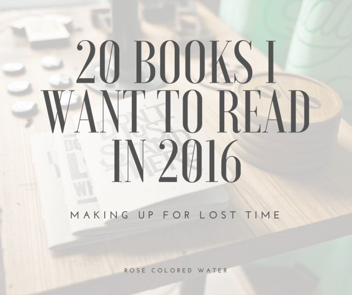 20 Books I Want to Read in 2016 | Rose Colored Water