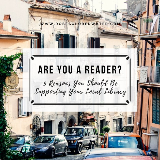 5 Reasons You Should Be Supporting Your Local Library | Rose Colored Water #library #reading #community