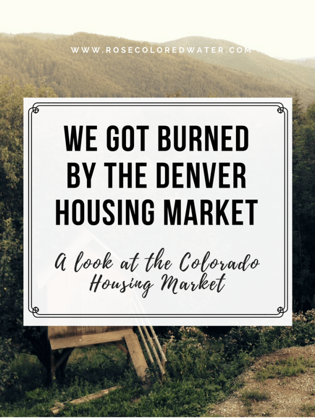 Burned by the #Denver #housing #realestate market. | Rose Colored Water #colorado #firsttimehomebuying