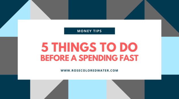 5 Things You Need to Do Before You Start a Spending Fast | Rose Colored Water #spending #money #debt #finances #savings