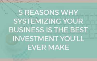 5 reasons why systemizing your business is the best investment you'll ever make