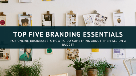 Branding essentials for online businesses on a budget