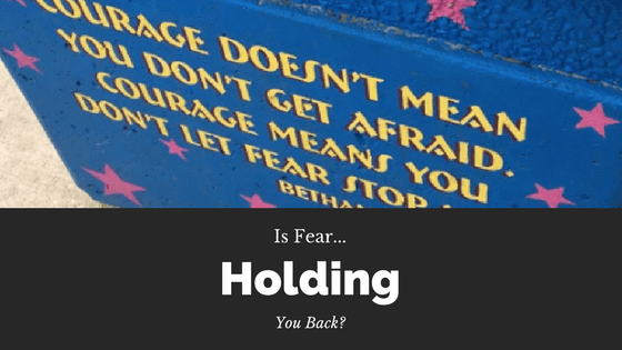 Fear: is it holding you back? Why fear changed my path