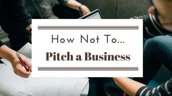 Pitching businesses: How Not to Do It